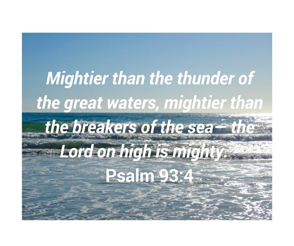 Psalm 93:4 - God is mightier than any ocean