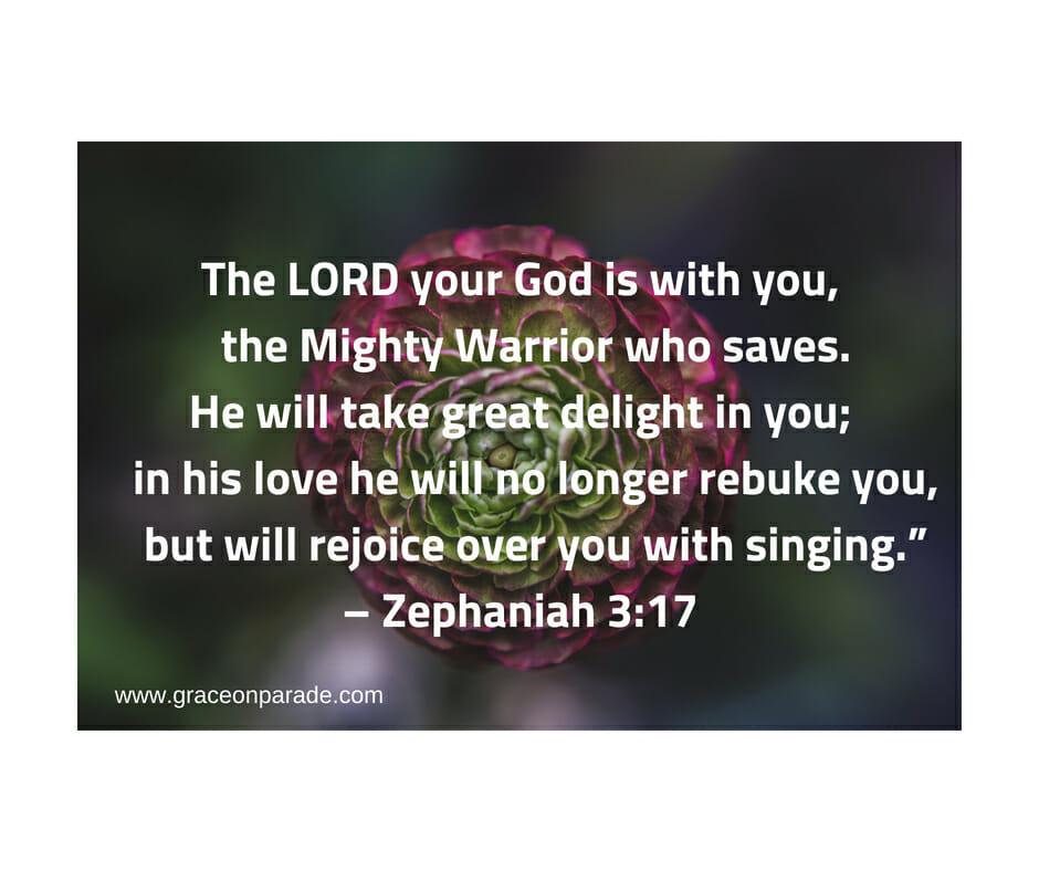 Zephaniah 3:17 - God delights in you!
