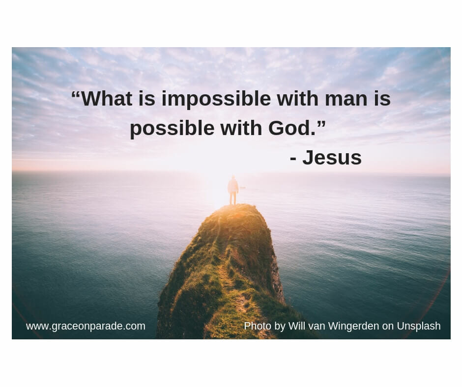 Miracles - what is impossible with man is possible with God.