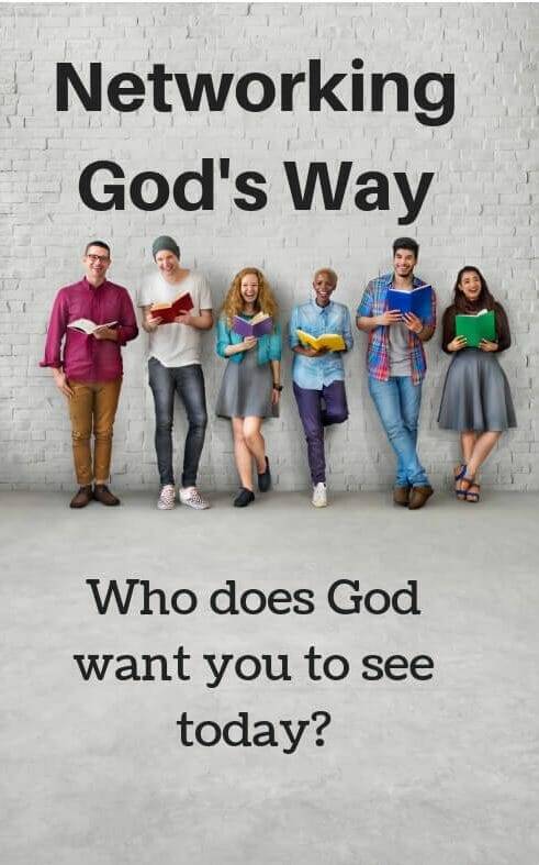 Networking Gods Way - Who Does God want you to see today?