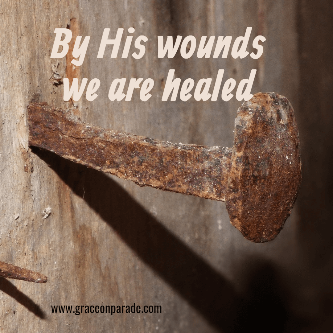 Nails of the Cross - by His wounds, we are healed