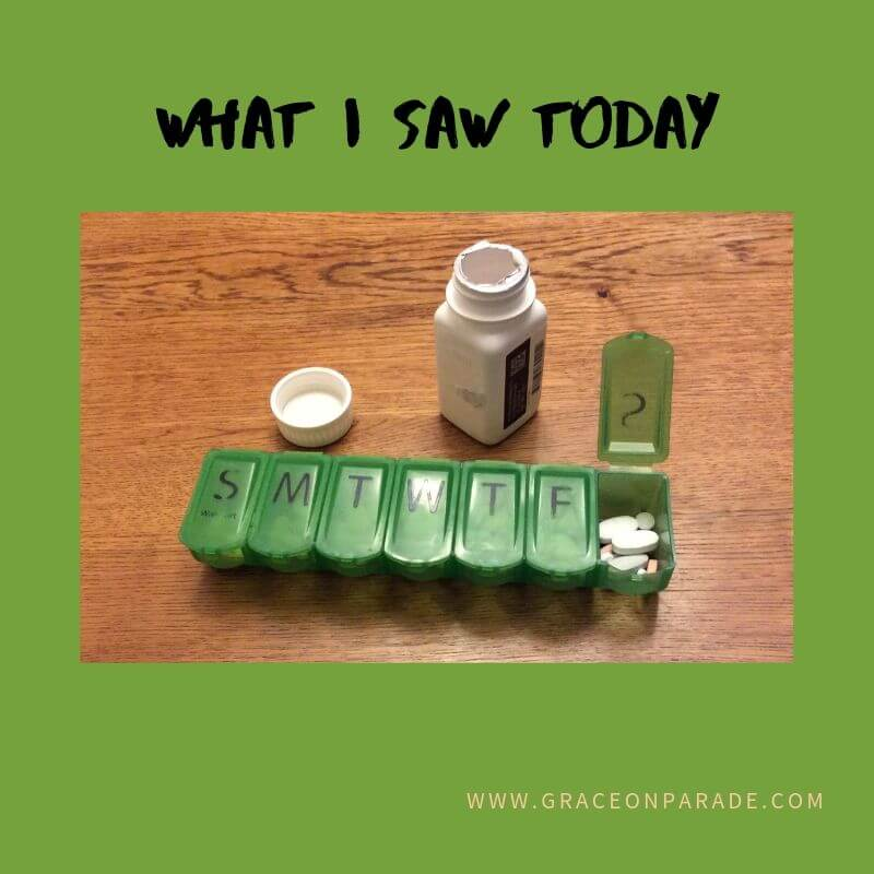 What I Saw Today - medication