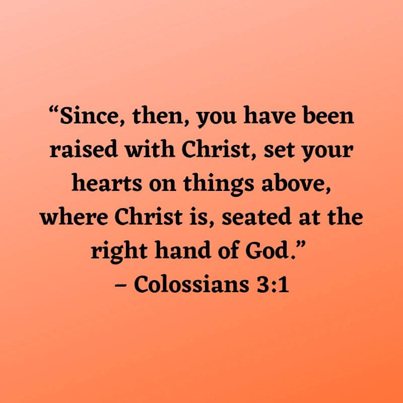 Since you have been raised with Christ - Colossians 3:1