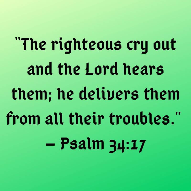 Psalm 34:17 - Cry out to God when you've faced defeat.