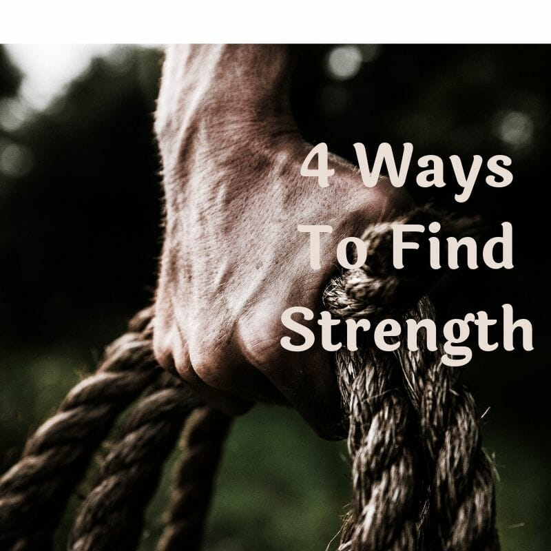 4 Ways To Find Strength