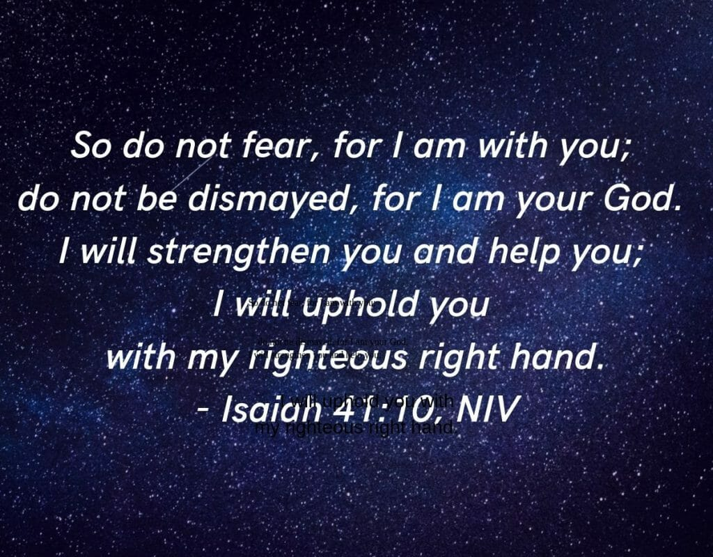 Do not fear for I am with you - Isaiah 41:10
