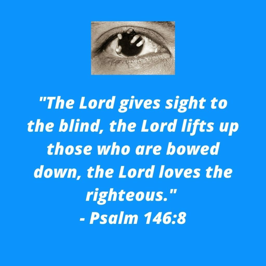 The Lord gives sight to the blind - Psalm 146:8