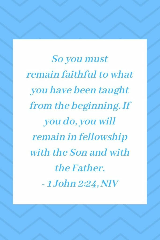 1 John 2:24, NIV - Faithfulness equals Fellowship with God