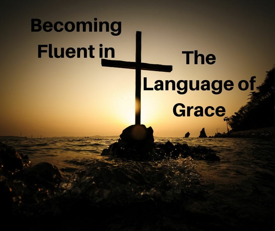 Becoming Fluent in the Language of Grace