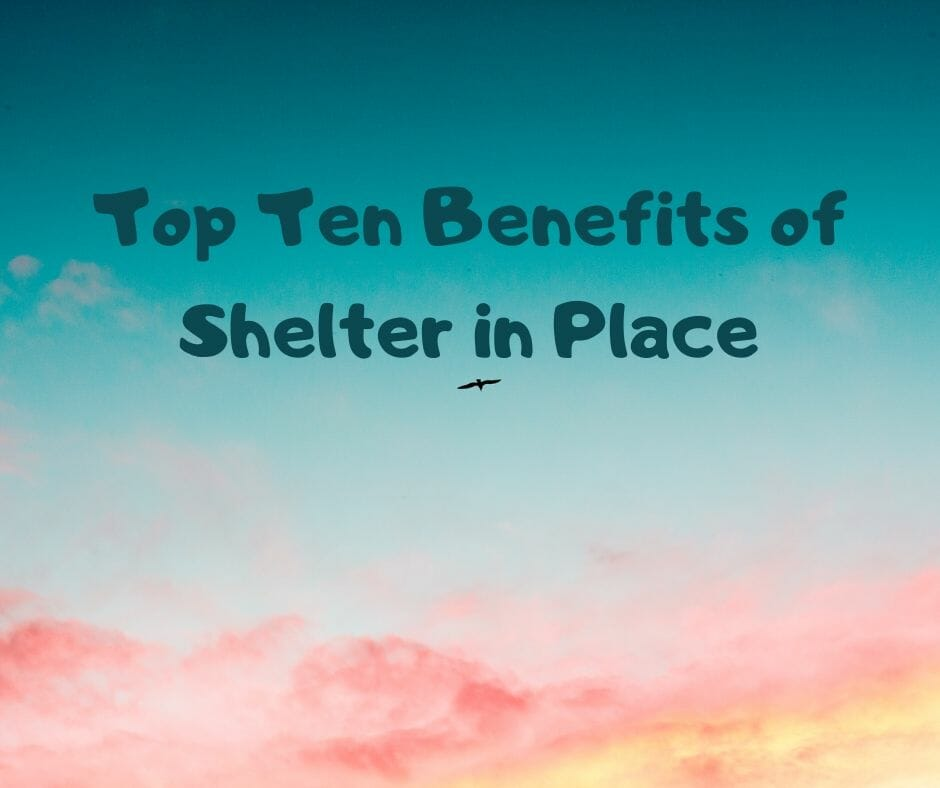 Top Ten Benefits of Shelter in Place