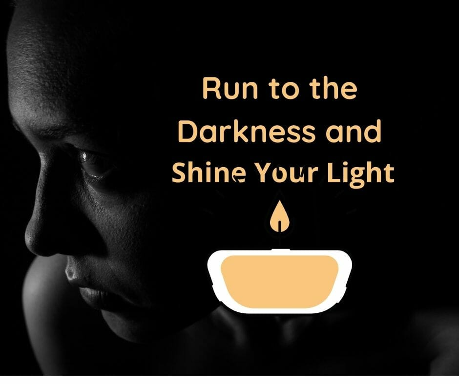 Tun to the Darkness and Shine Your LIght