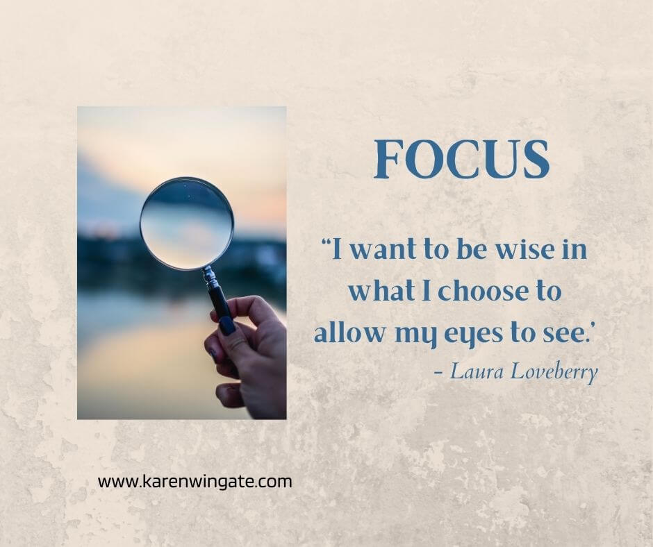 "Focus: ""I want to be wise in what I choose to allow my eyes to see."" - Laura Loveberry"