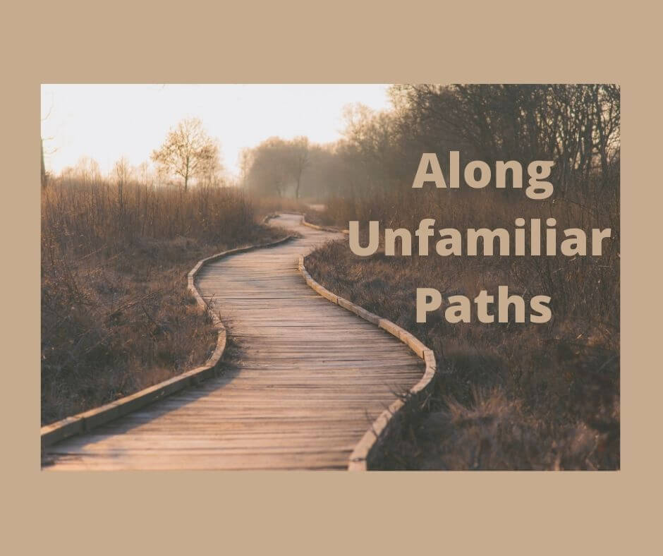 Along Unfamiliar Paths
